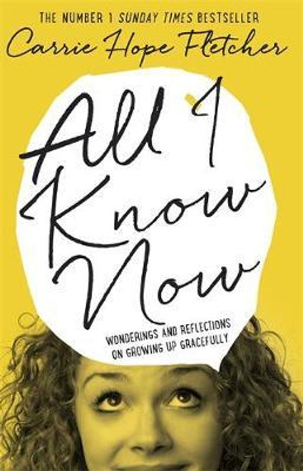 Fletcher, Carrie Hope / All I Know Now : Wonderings and Reflections on Growing Up Gracefully (Hardback)