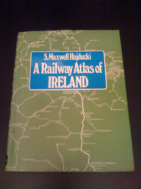 Hajducki, S Maxwell - A Railway Atlas of Ireland - HB 1974 - Illustrated