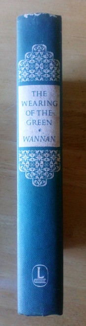 Wannan, Bill ( Editor) - The Wearing of the Green - HB 1965 - The Lore , Literature , Legend and Balladry of the Irish in Australia - Anthology