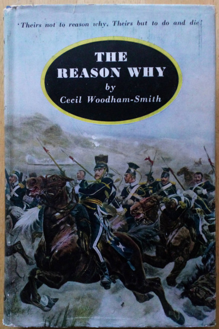 Woodham- Smith , Cecil - The Reason Why - ( The Charge of the Light Brigade)  HB 1st Edition, 1953