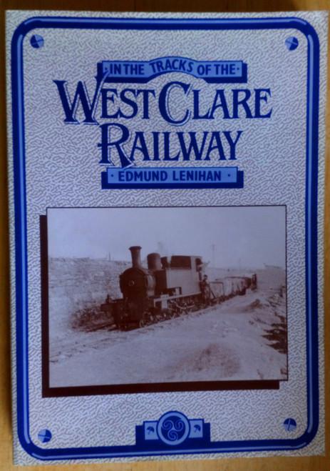 Lenihan, Edmund ( Eddie Lenihan) - In the Tracks of the West Clare Railway - PB 1st Ed 1990 - SIGNED