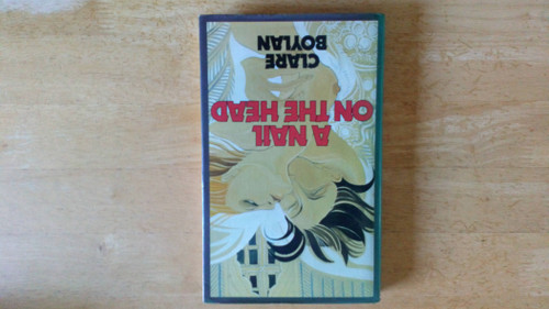 Boylan, Clare - A Nail on the Head - HB 1ST Edition, 1983 - Short Stories