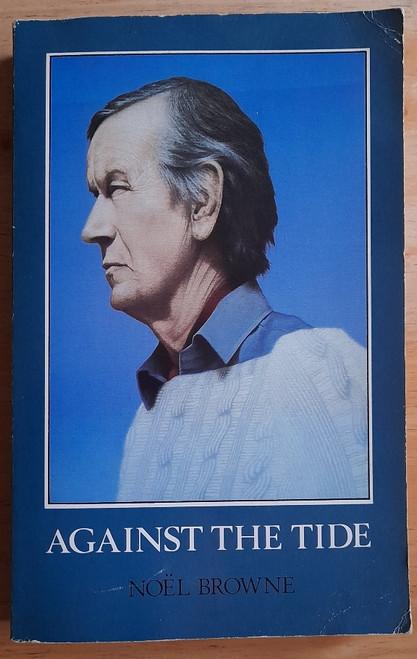 Browne, Noel - Against The Tide - PB - Biography 1986 - Politics Ireland