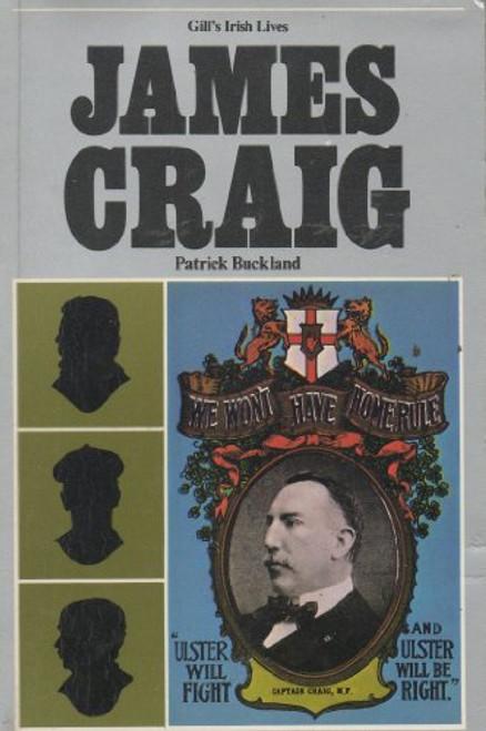 Buckland, Patrick - James Craig : Gill's Irish Lives - PB - Irish History 1980 - Northern Ireland, Unionism