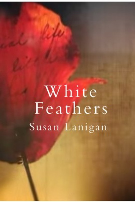 Lanigan, Susan - White Feathers - PB - BRAND NEW - WW1 Novel