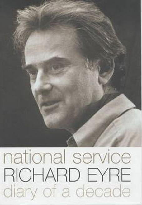 Eyre, Richard / National Service : Diary of a Decade (Hardback)