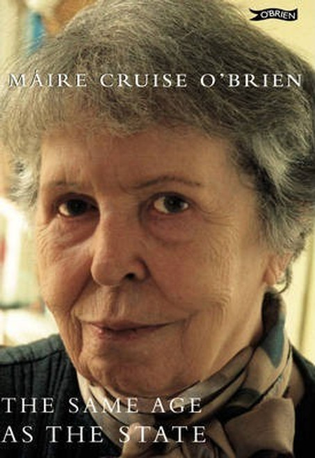 O'Brien,  Maire Cruise / The Same Age as the State : The Autobiography of Maire Cruise O'Brien (Hardback)
