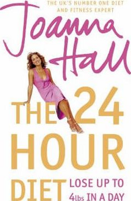 Hall, Joanna / The 24 Hour Diet : Lose Up to 4lbs in a Day