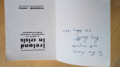Crotty, Raymond - Ireland in Crisis : A Study in Capitalist Colonial Undevelopment - SIGNED PB - Economics - 1986