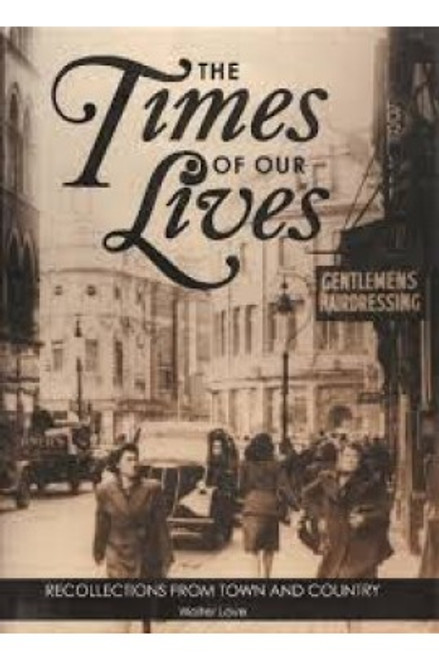 Love, Walter - The Times of Our Lives : Recollections From Town and Country - Northern Ireland - BRAND NEW