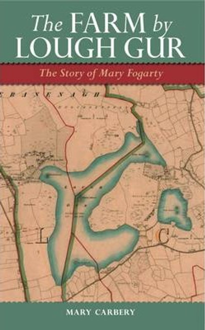 Carbery, Mary - The Farm by Lough Gur  : The Story of Mary Fogarty - PB - BRAND NEW - Limerick