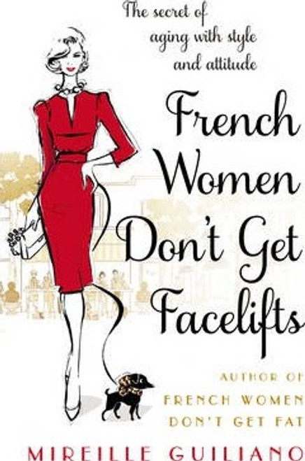Guiliano, Mireille / French Women Don't Get Facelifts : Aging with Attitude