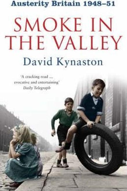 Kynaston, David / Austerity Britain: Smoke in the Valley