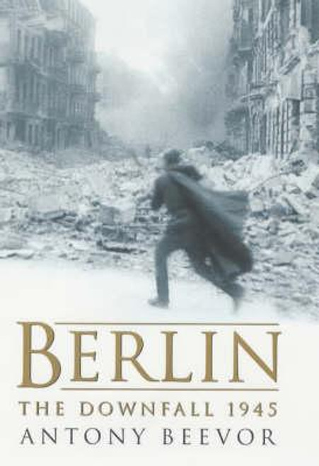 Beevor, Anthony / Berlin : The Downfall 1945 (Hardback)