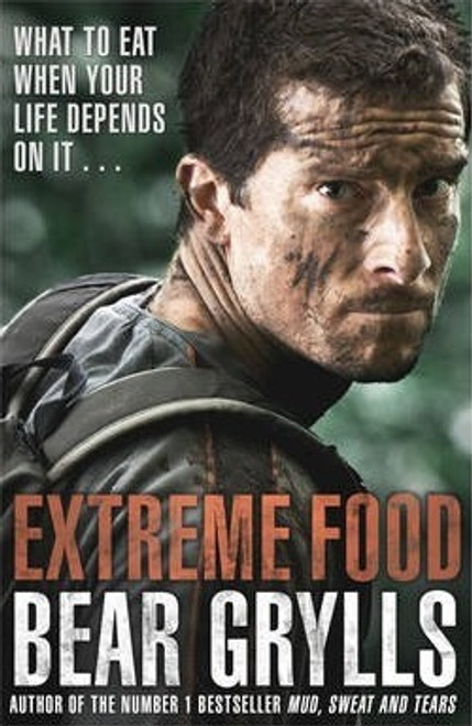 Grylls, Bear / Extreme Food - What to eat when your life depends on it... (Hardback)