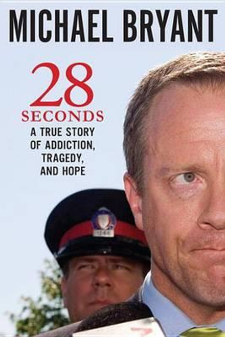 Bryant, Michael / 28 Seconds : A True Story of Addiction Tragedy and Hope (Hardback)