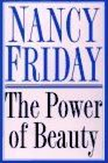 Friday, Nancy / The Power of Beauty : A Cultural Memoir of Beauty and Desire (Hardback)