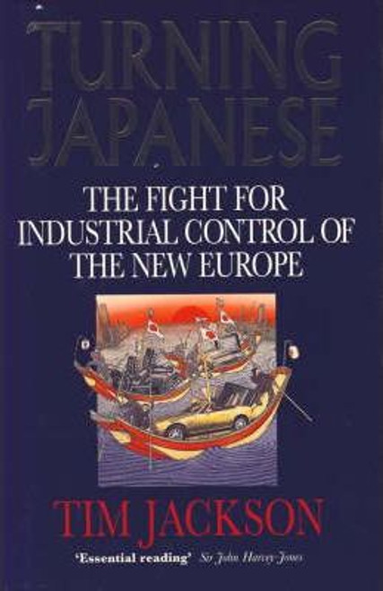 Jackson, Tim / Turning Japanese : Fight for Industrial Control of the New Europe (Hardback)