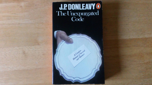 Donleavy, J.P - The Unexpurgated Code : A complete Manual of Survival and manners) - Vintage Penguin PB 1979  ( originally 1975) - Humour