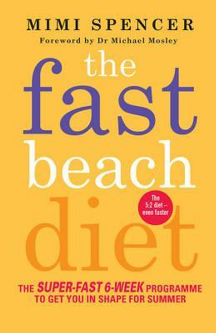 Spencer, Mimi / The Fast Beach Diet : The Super-Fast 6-Week Programme to Get You in Shape for Summer