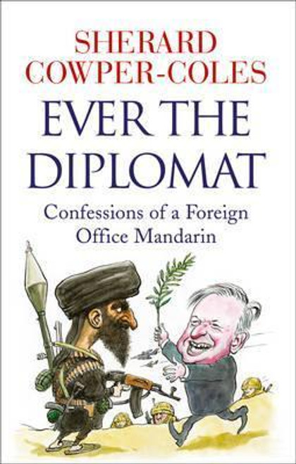 Cowper-Coles, Sherard / Ever the Diplomat : Confessions of a Foreign Office Mandarin (Hardback)