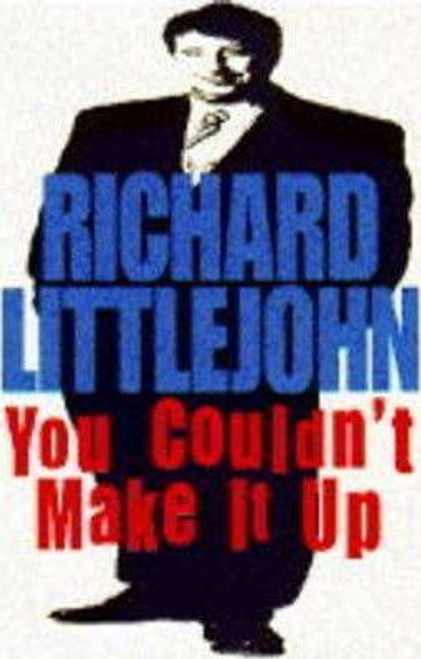 Littlejohn, Richard / You Couldn't Make it Up (Hardback)