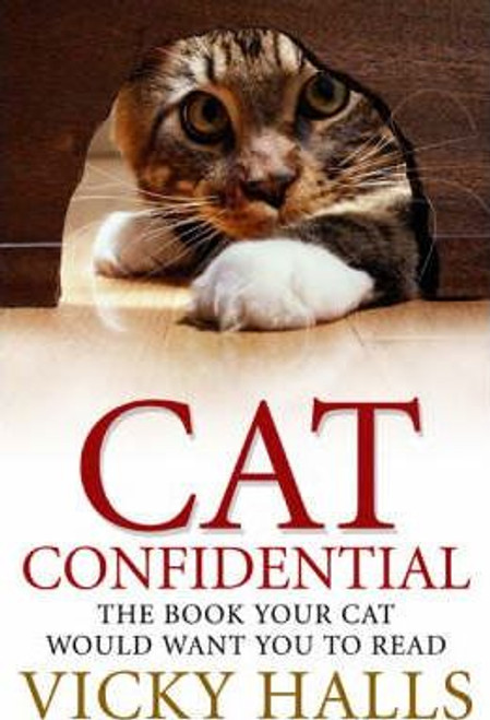 Halls, Vicky / Cat Confidential : The Book Your Cat Would Want You to Read (Hardback)