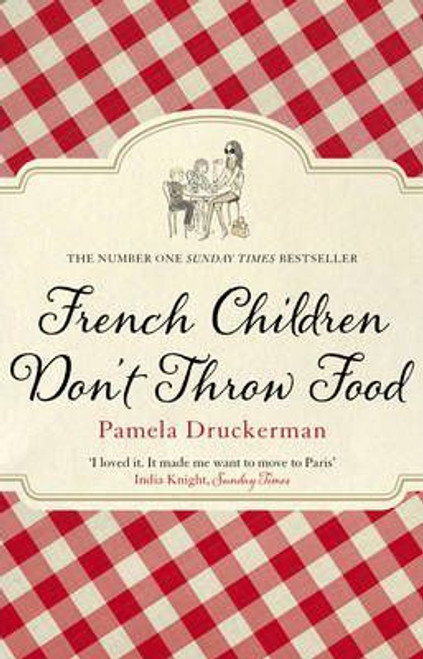 Druckerman, Pamela / French Children Don't Throw Food