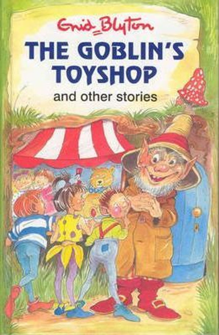 Blyton, Enid / The Goblin's Toy Shop and Other Stories (Hardback)