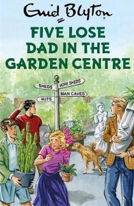 Blyton, Enid / Five Lose Dad in the Garden Centre (Hardback)