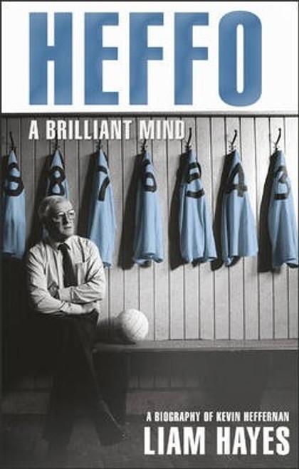 Hayes, Liam / Heffo - A Brilliant Mind : A Biography of Kevin Heffernan