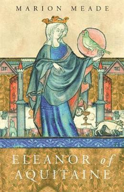 Meade, Marion / Eleanor of Aquitaine : A Biography