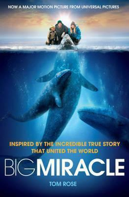Rose, Tom / Big Miracle : Three Trapped Whales, One Small Town, A Big-Hearted Story of Hope