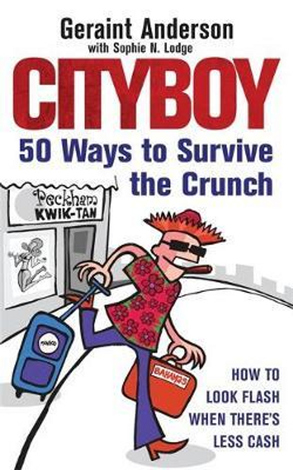 Anderson, Geraint / Cityboy: 50 Ways to Survive the Crunch