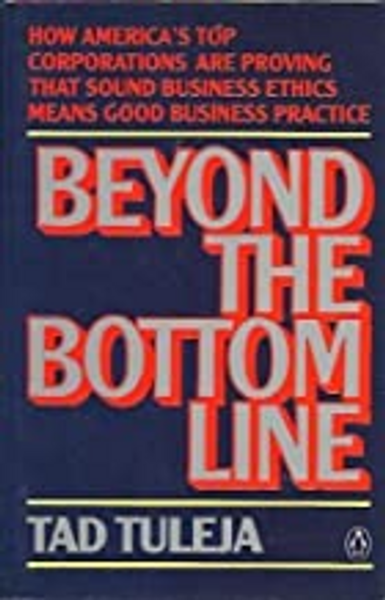 Tuleja, Tad / Beyond the Bottom Line : How Business Leaders are Turning Principles into Profits