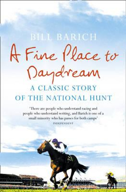 Barich, Bill / A Fine Place to Daydream : A Classic Story of the National Hunt