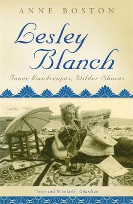 Boston, Anne / Lesley Blanch : Inner Landscapes, Wilder Shores