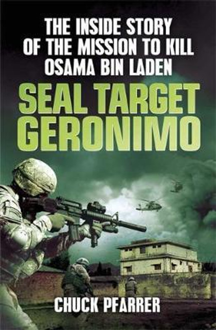 Pfarrer, Chuck / SEAL Target Geronimo : The Inside Story of the Mission to Kill Osama Bin Laden