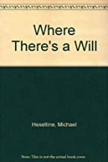 Heseltine, Michael / Where There's a Will