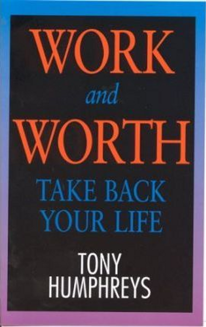 Humphreys, Tony / Work and Worth : Take Back Your Life