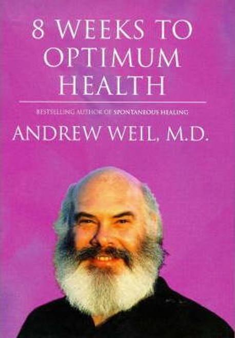 Weil, Andrew / Eight Weeks to Optimum Health (Hardback)