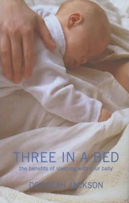 Jackson, Deborah / Three in a Bed : The Benefits of Sleeping with Your Baby