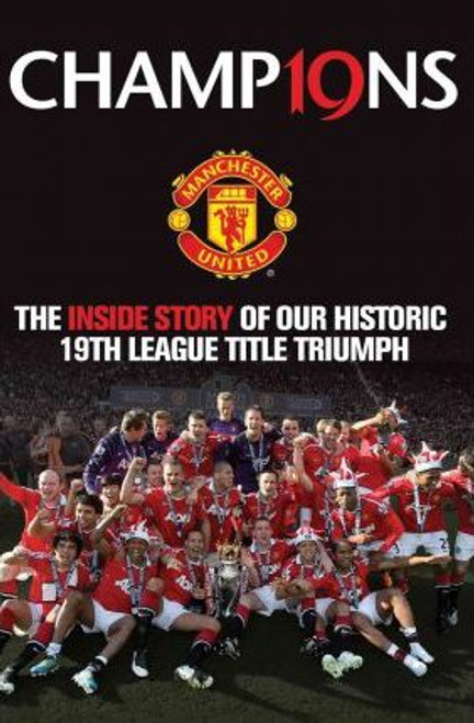 Champions : The Inside Story of Our Historic 19th league Title Triumph (Hardback)