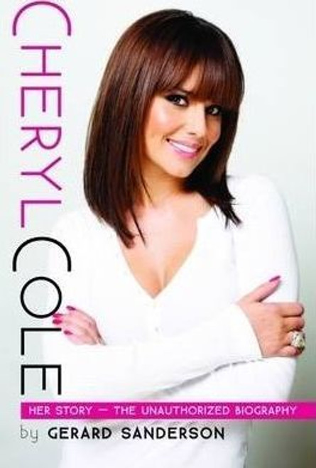 Sanderson, Gerard / Cheryl Cole : Her Story - The Unauthorized Biography (Hardback)