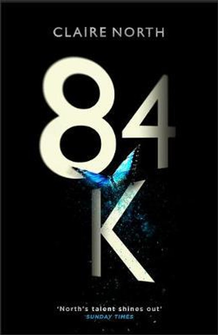 North, Claire / 84K : 'An eerily plausible dystopian masterpiece' Emily St John Mandel