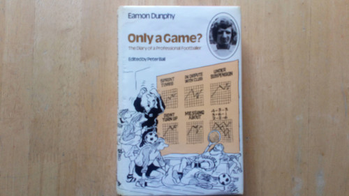 Dunphy, Eamon - Only a Game : The Diary of a Professional Footballer - HB 1st Ed - 1976 - Millwall