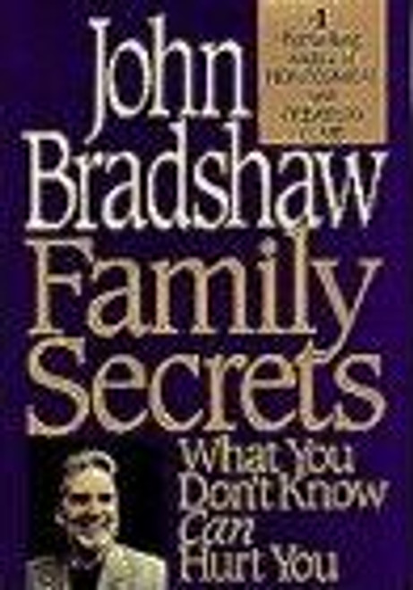 Bradshaw, John / Family Secrets: What You Don't Know Can Hurt You (Hardback)
