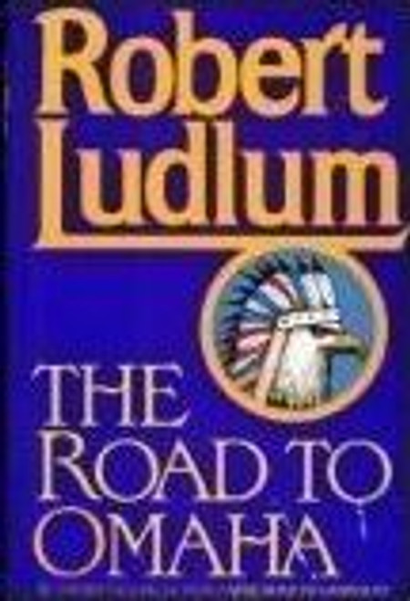 Ludlum, Robert / The Road to Omaha (Hardback)