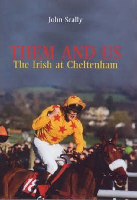 Scally, John / Them and Us : The Irish at Cheltenham (Hardback)