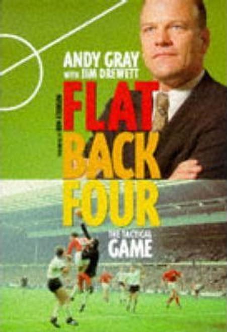 Gray, Andy / Flat Back Four : Tactics of Football (Hardback)